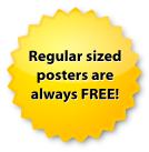 Regular sized posters are always FREE!